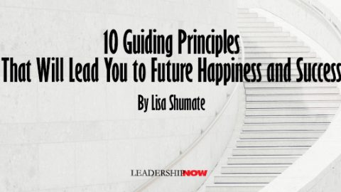 10 Guiding Principles That Will Lead You to Future Happiness and Success